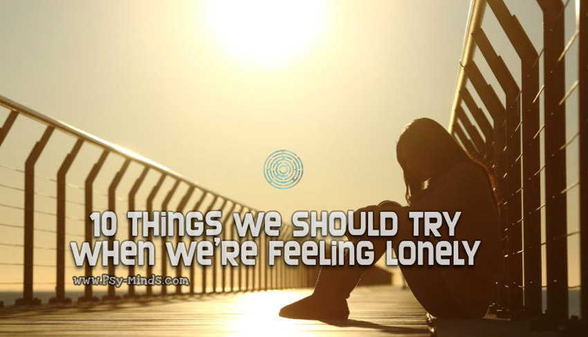 10 Things We Should Try When We're Feeling Lonely