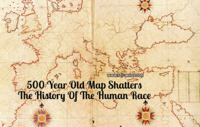 500 Year Old Map Shatters The History Of The Human Race