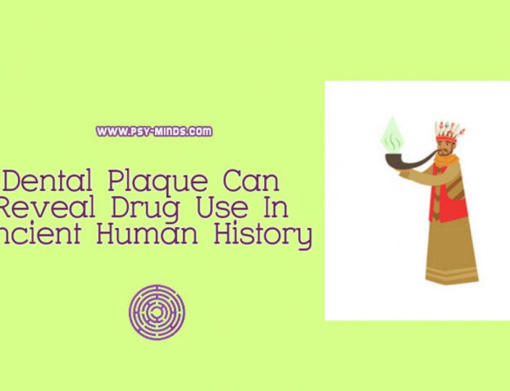 Dental Plaque Can Reveal Drug Use In Ancient Human History