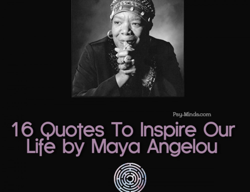 16 Quotes To Inspire Our Life by Maya Angelou