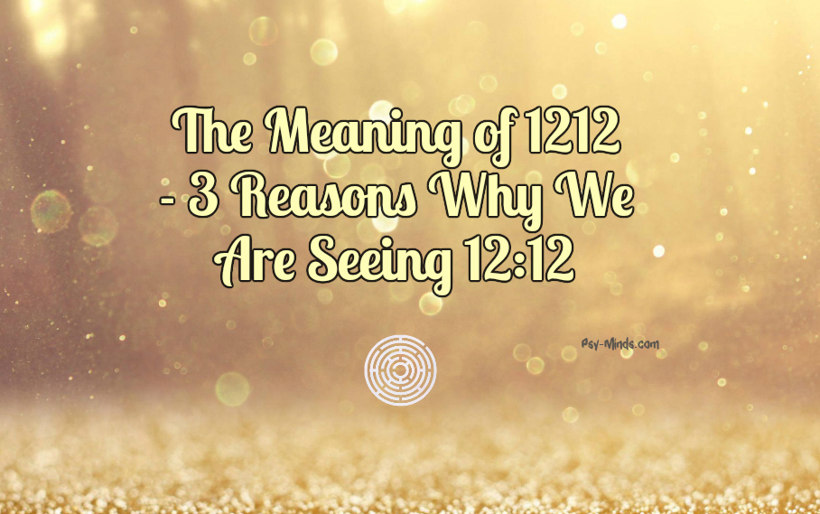 The Meaning of 1212 - 3 Reasons Why We Are Seeing