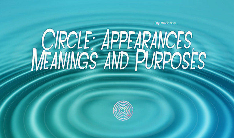 Circle Appearances, Meanings and Purposes