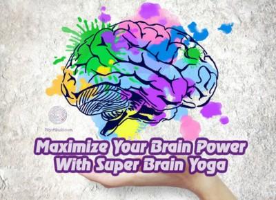 Maximize Your Brain Power With Super Brain Yoga