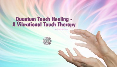 Quantum Touch Healing - A Vibrational Touch Therapy