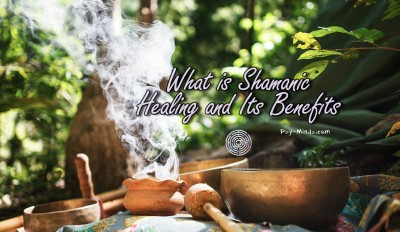 What is Shamanic Healing and Its Benefits
