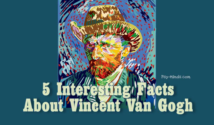 5 Facts About Vincent Van Gogh