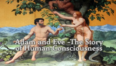 Adam and Eve -The Story of Human Consciousness