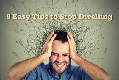 9 Easy Tips to Stop Dwelling