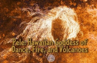 Pele Hawaiian Goddess of Dance, Fire, and Volcanoes