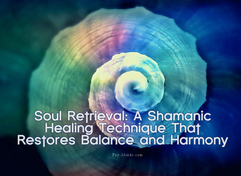 Soul Retrieval A Shamanic Healing Technique That Restores Balance and Harmony