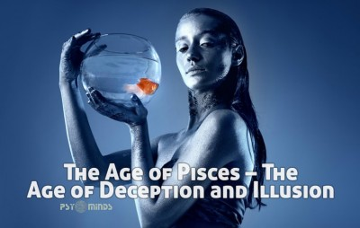 The Age of Pisces – The Age of Deception and Illusion