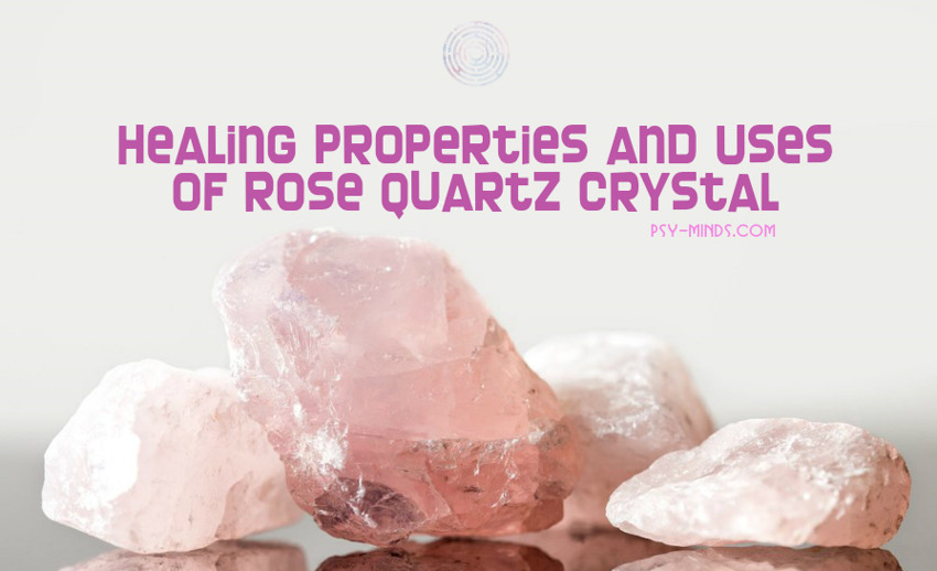 Healing Properties and Uses of Rose Quartz Crystal