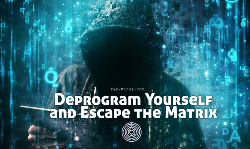 Deprogram Yourself and Escape the Matrix
